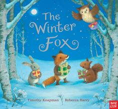 OCTOBER The Winter Fox, by Timothy Knapman, illustrated by Rebecca Harry