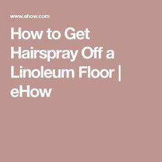 How to Get Hairspray Off a Linoleum Floor | eHow
