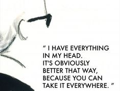I have everything in my head.  It's obviously better that way,  because you can take it everywhere.