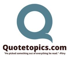 A large quote database website organization by topic, author, or quote search. http://quotetopics.com