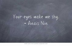 your eyes make me shy...