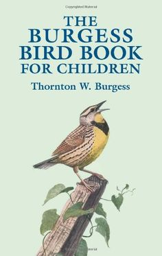 The Burgess Bird Book for Children (Dover Children's Classics) by Thornton W. Burgess,http://www.amazon.com/dp/0486428400/ref=cm_sw_r_pi_dp_KecBsb1NS03G9VE5
