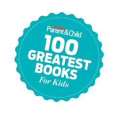 100 Greatest Books for Kids: According to Scholastic Parent & Child Magazine