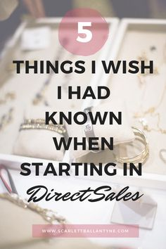 5 Things I wish I had known when I started in Direct Sales - Scarlett Ballantyne