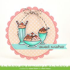 Here' s The Scoop Dies   Lawn Fawn   sweet wishes   Chari Moss