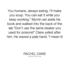 "Rachel Caine - ""You humans, always eating. I'll make you soup. You can eat it while you keep working.""..."". humor, funny, vampires, claire-danvers, myrnin, ghost-town, rachel-caine, the-morganville-vampires"