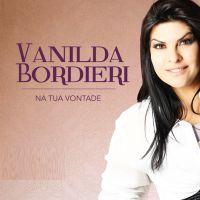 Musicas Gospel de Vanilda Bordieri – Na Tua Vontade