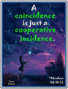 A coincidence is just a cooperative incidence. *Abraham-Hicks Quotes (AHQ1097)
