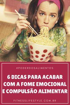 6 DICAS PARA ACABAR COM A FOME EMOCIONAL E A COMPULSÃO ALIMENTAR!!!