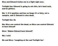 But I'm a fan of both... But tbh I DO know that Edward totally got BURNED lol because... You know... He got burned... No? Ok...