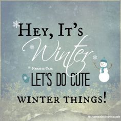 Hey, it's winter. Let's do cute winter things! #quote