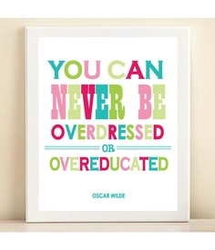 You Can Never Be Overdressed or Over Educated ~ Oscar Wilde