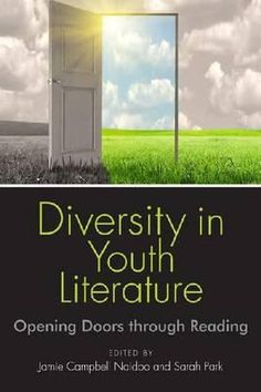 Diversity in youth literature : opening doors through reading / edited by Jamie Campbell Naidoo and Sarah Park Dahlen. Chicago : American Library Association, 2012.
