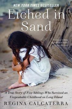 Etched in Sand: A True Story of Five Siblings Who Survived an Unspeakable Childhood on Long Island  By Regina Calcaterra