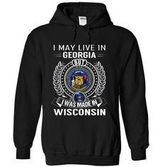 I MAY LIVE IN GEORGIA BUT I WAS MADE IN WISCONSIN T-SHIRTS, HOODIES, SWEATSHIRT (39.99$ ==► Shopping Now)