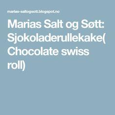 Marias Salt og Søtt: Sjokoladerullekake(Chocolate swiss roll) Chocolate Swiss Roll, Salt, Rolls, Buns, Salts, Bread Rolls