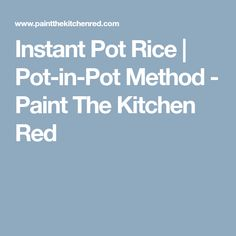 Instant Pot Rice | Pot-in-Pot Method - Paint The Kitchen Red