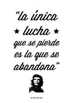 """""""La Unica lucha Que se Pierda es La que se abandona"""" Comandante Che Guevara"""