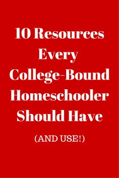 10 Resources College-Bound Homeschoolers Should Have