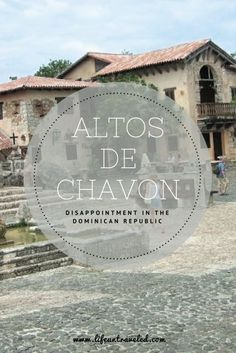 Altos de Chavón - Disappointment in the Dominican Republic - Life Untraveled Best Tropical Vacations, All Inclusive Vacations, Mexico Vacation, Mexico Travel, Cozumel, Cancun, Southern Caribbean, South America Travel, North America