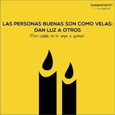 Las personas buenas son como las velas, dan luz a otros. http://www.estudiantes.info