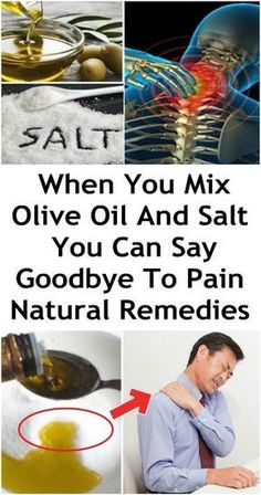When You Mix Olive Oil And Salt You Can Say Goodbye To Pain For The Next 5 Years Natural Remedies The reality is that majority of people use prescribed meds and drugs all the time, for any issue or health problem. This is bad since the drugs and meds will show side effects later in life.