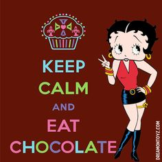 Betty Boop Keep Calm and Eat Chocolate - For 1,000's of #bettyboop greetings and images, go to: http://bettybooppicturesarchive.blogspot.com/