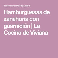 Hamburguesas de zanahoria con guarnición | La Cocina de Viviana