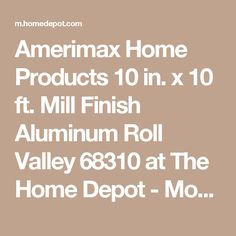 Amerimax Home Products 10 in. x 10 ft. Mill Finish Aluminum Roll Valley 68310 at The Home Depot - Mobile
