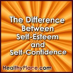 The terms self-esteem and self-confidence are often used interchangeably when referring to how one feels about themselves. Although they are very similar, they are two different concepts. It is important to understand their roles when looking to improve your overall sense of self. http://www.healthyplace.com/blogs/buildingselfesteem/2012/05/the-difference-between-self-esteem-and-self-confidence/