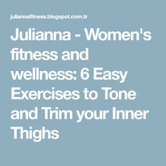 Julianna - Women's fitness and wellness: 6 Easy Exercises to Tone and Trim your Inner Thighs