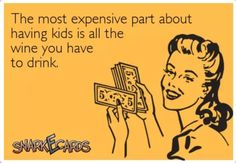 The most expensive part about having kids is all the #wine you have to drink. Funny wine humor.