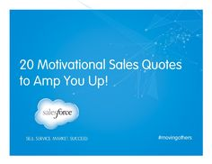 20 Motivational Sales Quotes to Amp You Up! by Salesforce via Slideshare