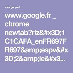 www.google.fr _ chrome newtab?rlz=1C1CAFA_enFR697FR697&espv=2&ie=UTF-8