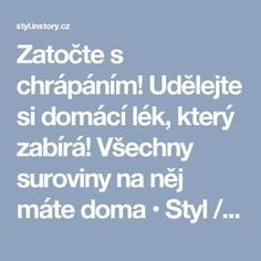 Zatočte s chrápáním! Udělejte si domácí lék, který zabírá! Všechny suroviny na něj máte doma • Styl / inStory.cz Science And Nature, Diy And Crafts, Food And Drink, Drinks, Fitness, Health, Drinking, Beverages, Drink