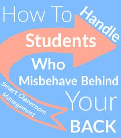 Smart Classroom Management: How To Handle Students Who Misbehave Behind Your Back