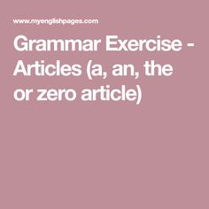 English grammar exercises and quizzes online. Free exercises on definite and indefinite articles (a, an, the or zero article) Definite And Indefinite Articles, English Grammar Exercises, Grammar Book, Zero, Diary Book