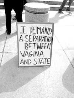 """""""I demand a separation between vagina and state."""""""