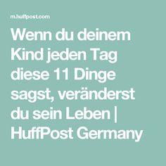 Wenn du deinem Kind jeden Tag diese 11 Dinge sagst, veränderst du sein Leben | HuffPost Germany
