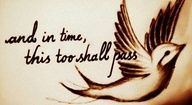 And in time, this too shall pass.