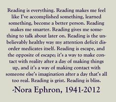 Reading is everything. ~Nora Ephron