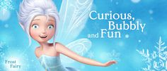 Periwinkle is a Frost Fairy who lives in the Winter Woods. She learns that Tinker Bell is her sister when their wings both glow.