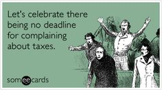 Free and Funny Tax Day Ecard: Let's celebrate there being no deadline for complaining about taxes. Create and send your own custom Tax Day ecard. Taxes Humor, Accounting Humor, Job Humor, Accounting Services, Funny Friday Memes, Friday Humor, Funny Happy Birthday Pictures, Funny Pictures, Tax Memes