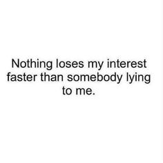 Nothing loses my interest faster than someone lying to me Bitch Quotes, Crazy Quotes, Real Talk Quotes, Jokes Quotes, Happy Quotes, Funny Quotes, Random Quotes, True Quotes About Life, Inspiring Quotes About Life
