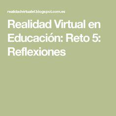 Realidad Virtual en Educación: Reto 5: Reflexiones