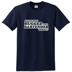 """Have You Hugged Your Bartender Today"" Funny Crew Neck T-Shirt  #weekend #beer #wine #nightlife #barzznet #happyhour #mancave #cocktail #salboken #barzz @barzz"
