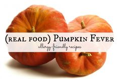 (real food) Pumpkin Fever & allergy-friendly recipes