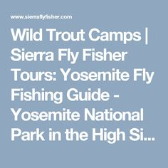 Wild Trout Camps   Sierra Fly Fisher Tours: Yosemite Fly Fishing Guide - Yosemite National Park in the High Sierras