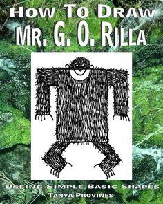 How To Draw Mr. G. O. Rilla Using Simple Basic Shapes by Tanya L. Provines B.F.A., http://www.amazon.com/dp/B0058W0550/ref=cm_sw_r_pi_dp_jOGvrb183YEFB