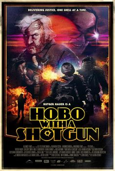 Hobo with a Shotgun (2011) Not Rated - Stars: Rutger Hauer, Pasha Ebrahimi, Robb Wells.  -  A homeless vigilante blows away crooked cops, pedophile Santas, and other scumbags with his trusty pump-action shotgun.  -  ACTION / COMEDY / THRILLER